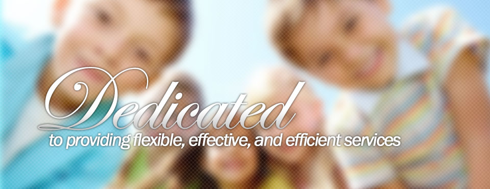 Dedicated to providing flexible, effective, and efficient services